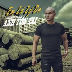 Em Là Lý Do Anh Tồn Tại (Single) - Phan Đinh Tùng