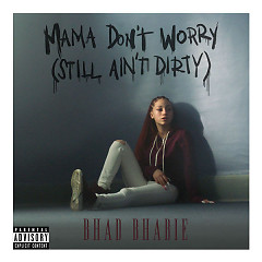 Mama Don't Worry (Still Ain't Dirty) - Bhad Bhabie