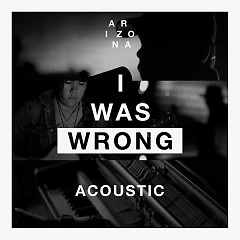 I Was Wrong (Acoustic) (Single) - A R I Z O N A