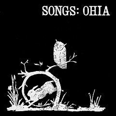Songs: Ohia  - Songs: Ohia