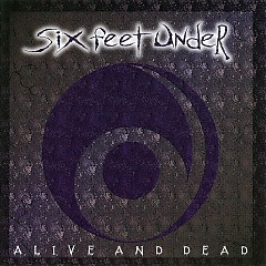 Alive And Dead - Six Feet Under