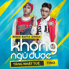 #KhôngNgủĐược (Remix Battle) - Tăng Nhật Tuệ,Tino