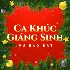 Ca Khúc Giáng Sinh - Vũ Bảo Đạt,Various Artists