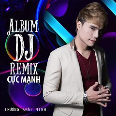 Trương Khải Minh DJ Remix