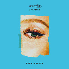 Only You + Remixes (EP) - Zara Larsson