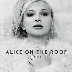 Higher - Alice On The Roof