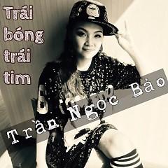Trái Bóng Trái Tim (Single) - Trần Ngọc Bảo