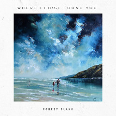 Where I First Found You (Single) - Forest Blakk