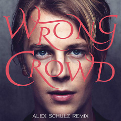 Wrong Crowd (Alex Schulz Remix) - Tom Odell