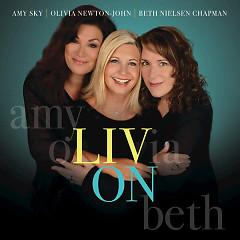 Liv On - Olivia Newton John, Beth Nielsen Chapman, Amy Sky