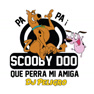 Scooby Doo Pa Pa vs Que Perra Mi Amiga