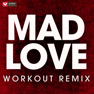 Mad Love (Extended Workout Remix)