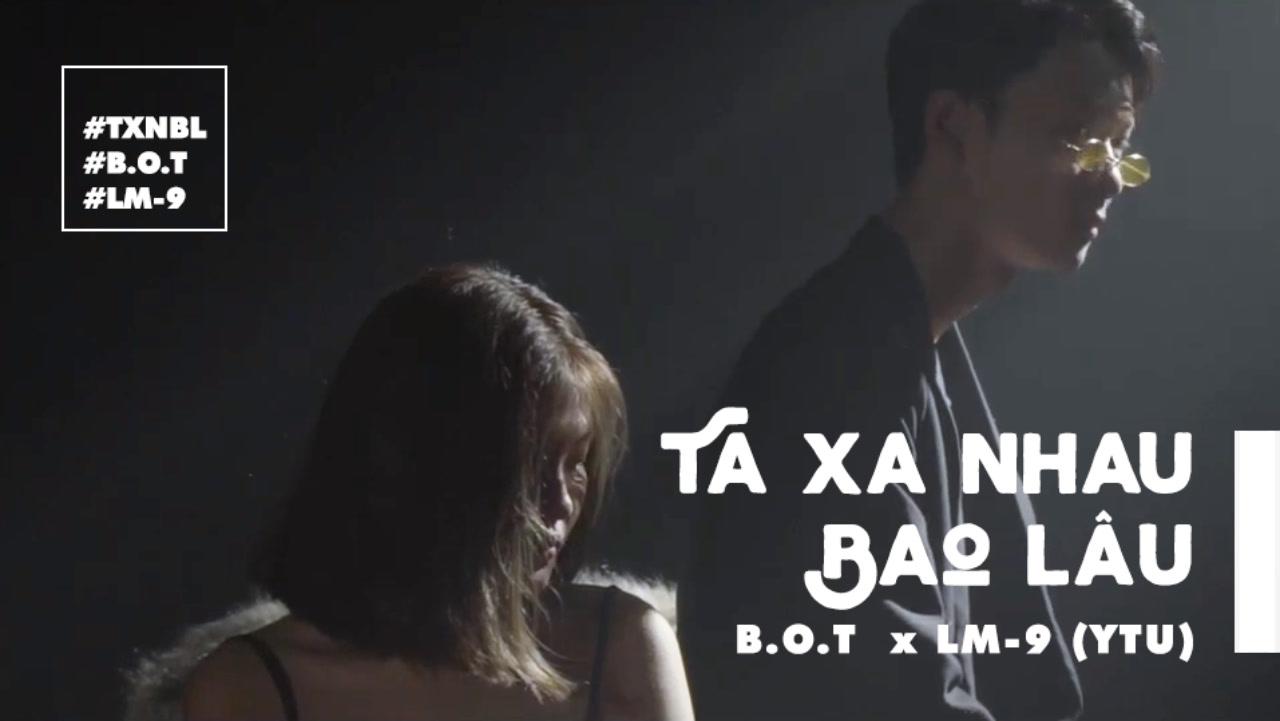 Ta Xa Nhau Bao Lâu - B.O.T, LM-9, YTU
