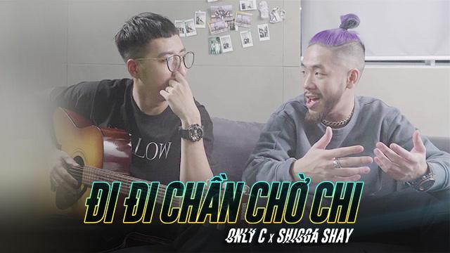 Đi Đi Chần Chờ Chi - OnlyC, ShiGGa Shay