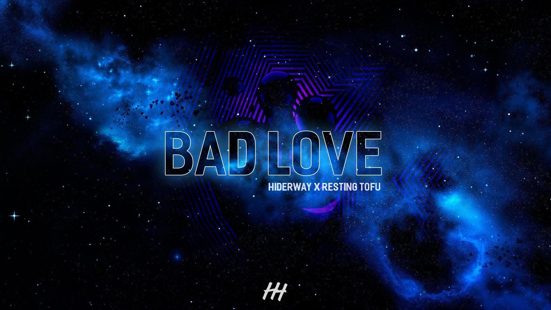 Bad Love - Hiderway, Resting Tofu