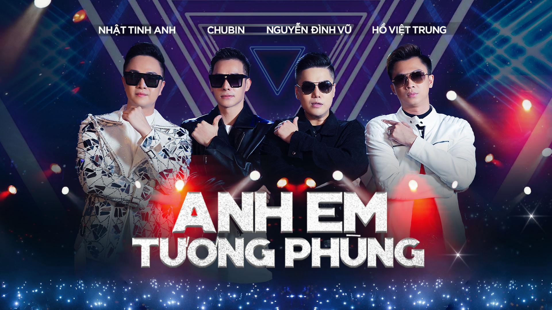 Anh Em Tương Phùng - Nhật Tinh Anh, Chu Bin, Nguyễn Đình Vũ, Hồ Việt Trung